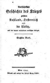 Ausführliche Geschichte des Krieges zwischen Rußland, Oesterreich und der Türkey und des daraus entstandenen nordischen Krieges. 2. Aufl: Band 6