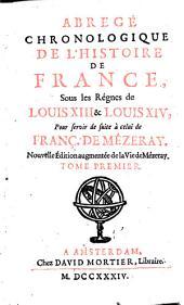 Abregé Chronologique De L'Histoire De France, Sous les Régnes de Louis XIII & Louis XIV: Pour servir de suite à celui de Franç. De Mezeray, Volume1