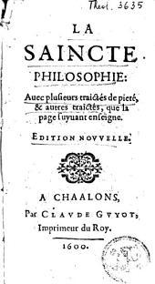 La saincte philosophie: avec plusieurs traictés de pieté, & autres traictés, ....