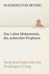 Das Leben Mohammeds, des arabischen Propheten: Nach dem Englischen des Washington Irving