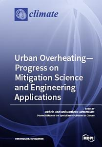 Urban Overheating   Progress on Mitigation Science and Engineering Applications