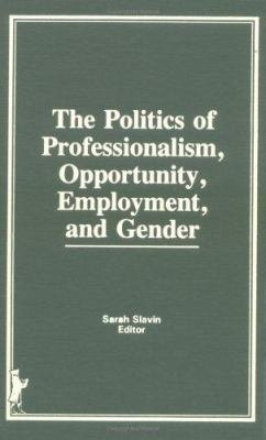 The Politics Of Professionalism Opportunity Employment And Gender