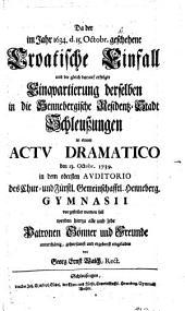 Da der im Jahr 1634 d. 15. Octobr. geschehene Croatische Einfall, und die gleich darauf erfolgte Einquartierung derselben in die Hennebergische Residentz-Stadt Schleußungen in einem Actu dramatico den 13. Octobr. 1739 in dem obersten Auditorio des Chur- und Fürstl. Gemeinschafftl. Henneberg. Gymnasii vorgestellet werden soll, werden hierzu alle und jede Patronen, Gönner und Freunde unterthänig, gehorsamst und ergebenst eingeladen von Georg Ernst Walch, Rect