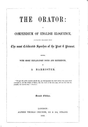 The Orator  a Compendium of English Eloquence  Containing Selections from the Most Celebrated Speeches of the Past and Present  Edited     by a Barrister  Second Edition PDF