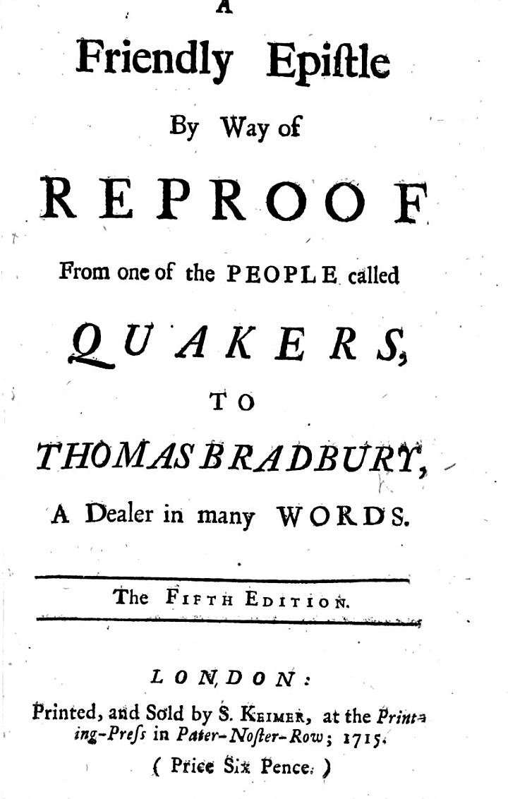 A Friendly Epistle by way of Reproof from one of the People called Quakers, to Thomas Bradbury ... [By D. Defoe.] The fifth edition