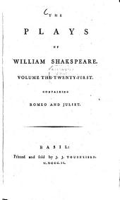 The Plays: With the Corrections and Illustrations of Various Commentators, to which are Added Notes. Romeo and Juliet, Volume 21