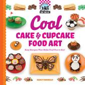 Cool Cake & Cupcake Food Art: Easy Recipes That Make Food Fun to Eat!