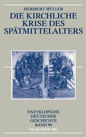 Die kirchliche Krise des Spätmittelalters: Schisma, Konziliarismus und Konzilien
