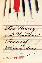 The History and Uncertain Future of Handwriting
