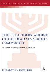The Self-Understanding of the Dead Sea Scrolls Community: An Eternal Planting, A House of Holiness