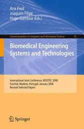 Biomedical Engineering Systems and Technologies: International Joint Conference, BIOSTEC 2008 Funchal, Madeira, Portugal, January 28-31, 2008, Revised Selected Papers
