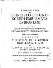 Commentatio De principio cognoscendi emblemata Triboniani quam ... publice defendent praeses Christian. Frid. Georg. Meisterus ... et Ioannes Baptista Feronce auctor respondens ... 1745. d. 11. septembris