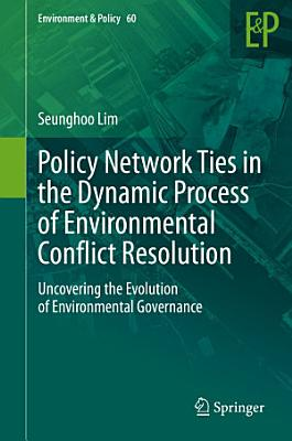 Policy Network Ties in the Dynamic Process of Environmental Conflict Resolution