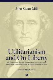 Utilitarianism and On Liberty: Including 'Essay on Bentham' and Selections from the Writings of Jeremy Bentham and John Austin, Edition 2