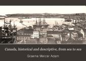 Canada, Historical and Descriptive, from Sea to Sea
