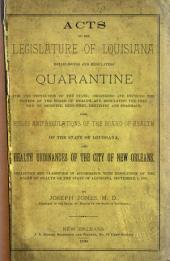 Acts of the Legislature of Louisiana Establishing and Regulating Quarantine for the Protection of the State: Organizing and Defining the Powers of the Board of Health, and Regulating the Practice of Medicine, Midwifery, Dentistry and Pharmacy; Also, Rules and Regulations of the Board of Health of the State of Louisiana, and Health Ordinances of the City of New Orleans