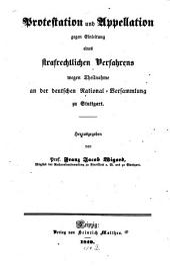 Protestation und Appellation gegen Einleitung eines strafrechtlichen Verfahrens wegen Theilnahme an der deutschen National-Versammlung zu Stuttgart
