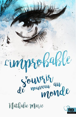 L 'improbable s'ouvrir de nouveau au monde (2017) - Nathalie Marie