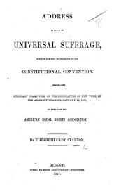 Address in favor of Universal Suffrage, for the Election of Delegates to the Constitutional Convention, etc