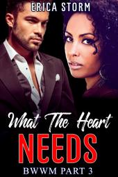 What The Heart Needs #3: BWWM