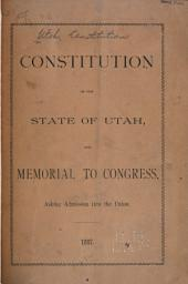 Constitution of the State of Utah: And Memorial to Congress, Asking Admission Into the Union, 1887