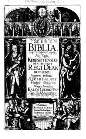 Szent ---. Az egesz keresztyensegben bevött regi deak bötüböl. Magyara forditotta Kaldi György. (Die heilige Schrift.)