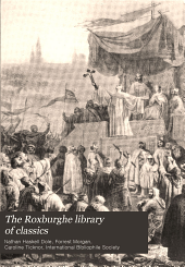 The Roxburghe library of classics: history, biography, science, poetry, drama, travel, adventure, fiction, and rare and little known literature from the archives of the great libraries of the world ... : with pronouncing and biographical dictionary and explanatory notes, Volume 5