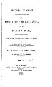 Reports of Cases Argued and Determined in the Circuit Court of the United States, for the Second Circuit, Comprising the Districts of New York, Connecticut, and Vermont: Volume 2