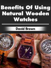 Benefits Of Using Natural Wooden Watches