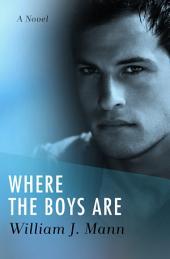 Where the Boys Are: A Novel