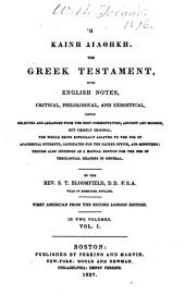 Hē kainē diathēkē: the Greek Testament with English notes, critical, philological, and exegetical, partly selected and arranged from the best commentators, ancient and modern, but chiefly original ; The whole being especially adapted to the use of academical students, candidates for the sacred office, and ministers, Volume 1