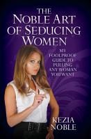 The Noble Art of Seducing Women   My Foolproof Guide to Pulling Any Woman You Want PDF