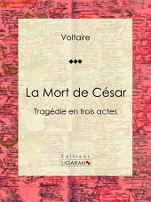 La Mort de César: Tragédie en trois actes