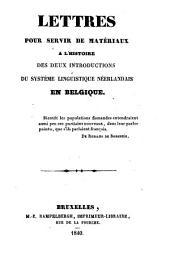 Lettres pour servir de matériaux à l'histoire des deux introductions du système linguistique néerlandais en Belgique