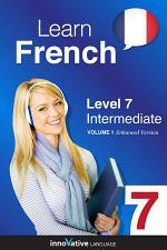 Learn French - Level 7: Intermediate (Enhanced Version)