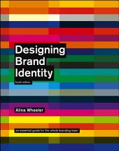 Designing Brand Identity: An Essential Guide for the Whole Branding Team, Edition 4