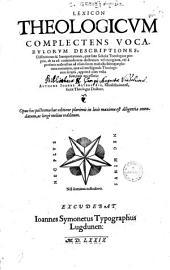 Lexicon theologicum: complectens vocabulorum descriptiones ... quae sunt scholae theologicae propria