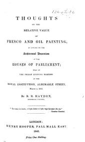 Thoughts on the relative value of fresco and oil painting, as applied to the architectural decorations of the Houses of parliament [a paper.].