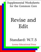 Revise and Edit (CCSS W.7.5): Aligns to CCSS W.7.5: With some guidance and support from peers and adults, develop and strengthen writing as needed by planning, revising, editing, rewriting, or trying a new approach, focusing on how well purpose and audience have been addressed.