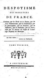Despotisme des ministres de France: ou Exposition des principes & moyens employés par l'aristocratie, pour mettre la France dans les fers ...