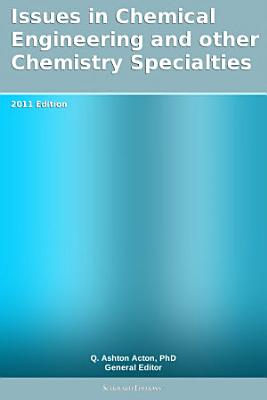 Issues in Chemical Engineering and other Chemistry Specialties  2011 Edition PDF