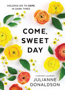 Come Sweet Day Thoughts And Poems From Hard Times To Hope A Writer S Journey Book PDF