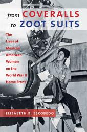 From Coveralls to Zoot Suits: The Lives of Mexican American Women on the World War II Home Front