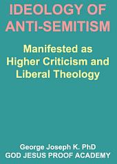 IDEOLOGY OF ANTI-SEMITISM: Manifested as Higher Criticism and Liberal Theology