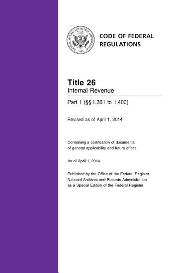Title 26 Internal Revenue Part 1       1 301 to 1 400   Revised as of April 1  2014  PDF