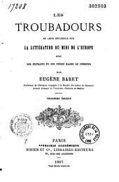 Les troubadours et leur influence sur la littérature du midi de l'Europe: avec des extraits et des pièces rares ou inédites