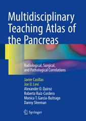 Multidisciplinary Teaching Atlas of the Pancreas: Radiological, Surgical, and Pathological Correlations