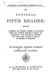 The National Fifth Reader: Containing a Complete and Practical Treatise on Elocution, Select and Classified Exercises in Reading and Declamation, with Biographical Sketches, and Copious Notes : Adapted to the Use of Students in Literature