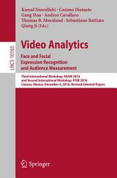 Video Analytics. Face and Facial Expression Recognition and Audience Measurement: Third International Workshop, VAAM 2016, and Second International Workshop, FFER 2016, Cancun, Mexico, December 4, 2016, Revised Selected Papers