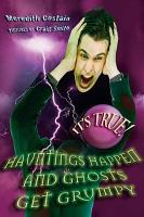 It s True  Hauntings happen and ghosts get grumpy  17  PDF